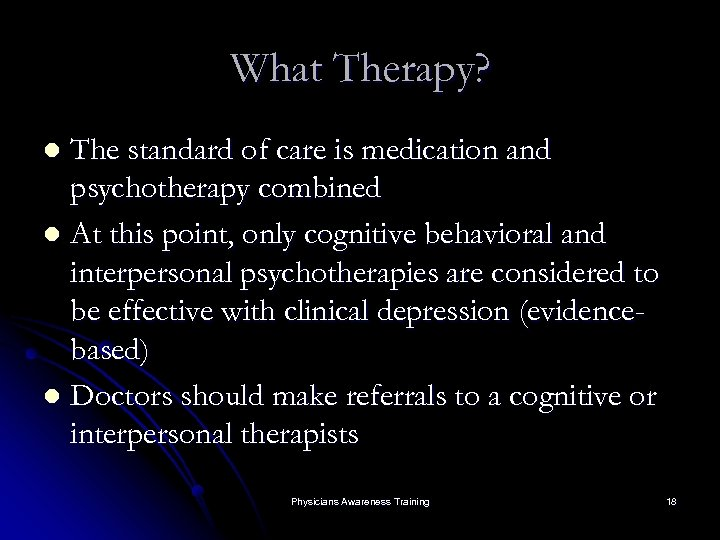 What Therapy? The standard of care is medication and psychotherapy combined l At this