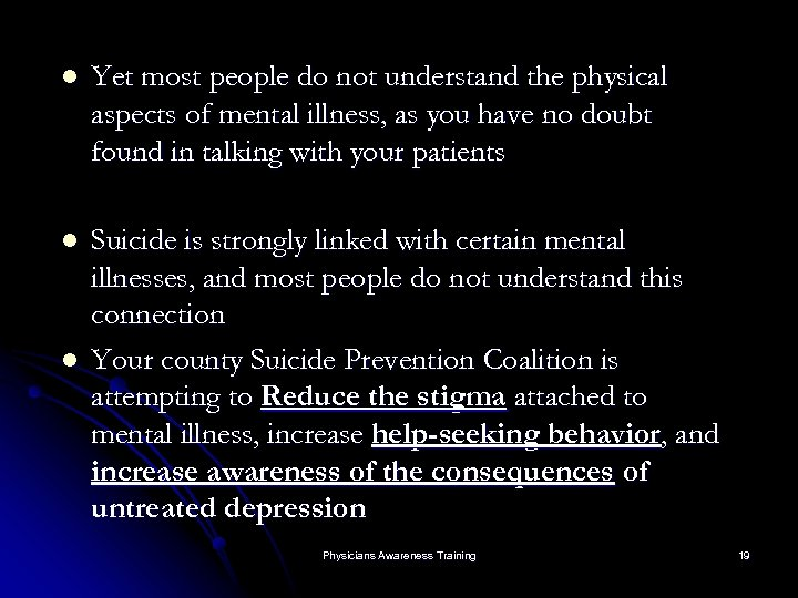 l Yet most people do not understand the physical aspects of mental illness, as