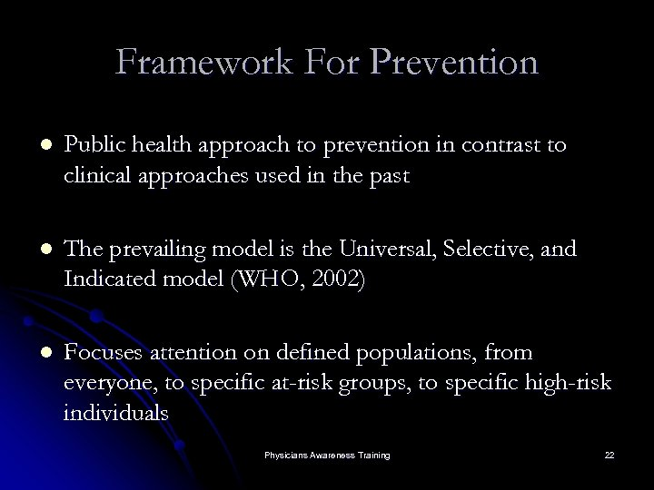 Framework For Prevention l Public health approach to prevention in contrast to clinical approaches