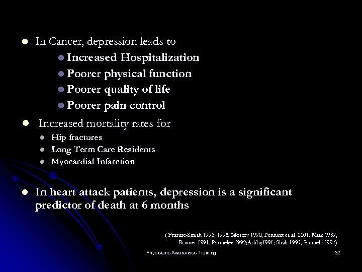 In Cancer, depression leads to l Increased Hospitalization l Poorer physical function l Poorer