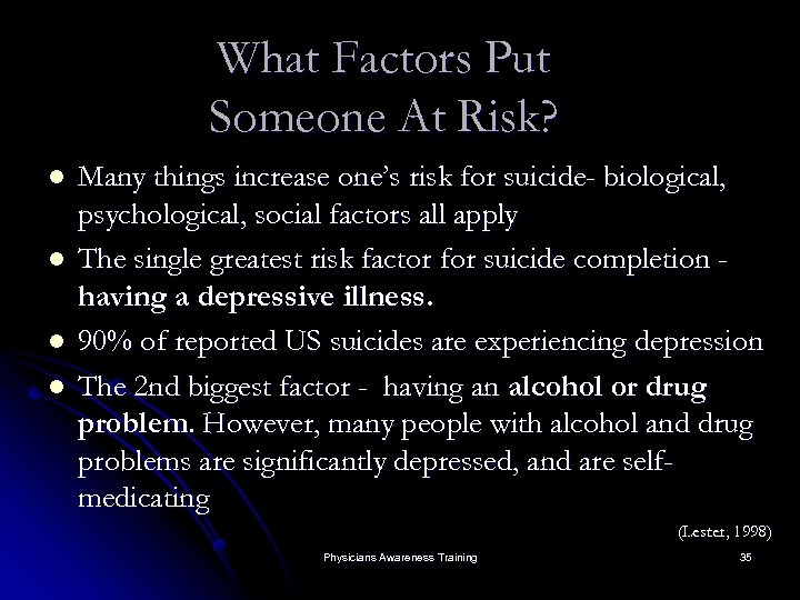 What Factors Put Someone At Risk? l l Many things increase one's risk for