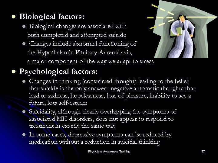 l Biological factors: Biological changes are associated with both completed and attempted suicide l