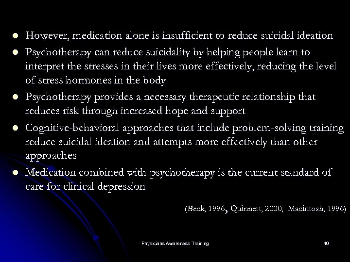 l l l However, medication alone is insufficient to reduce suicidal ideation Psychotherapy can