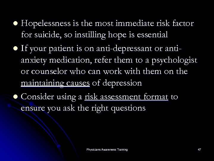 Hopelessness is the most immediate risk factor for suicide, so instilling hope is essential