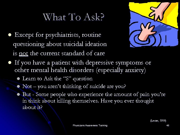 What To Ask? Except for psychiatrists, routine questioning about suicidal ideation is not the