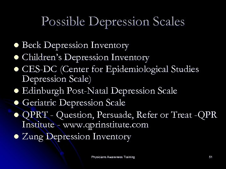 Possible Depression Scales Beck Depression Inventory l Children's Depression Inventory l CES-DC (Center for