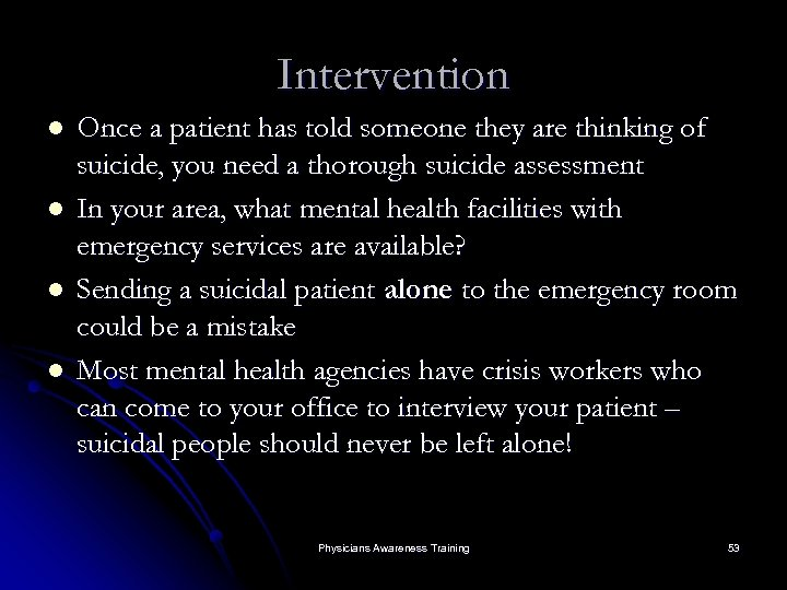 Intervention l l Once a patient has told someone they are thinking of suicide,