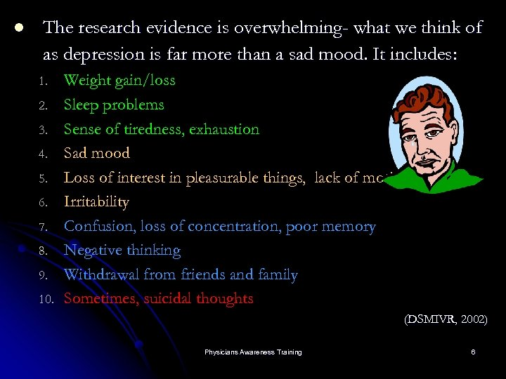 l The research evidence is overwhelming- what we think of as depression is far