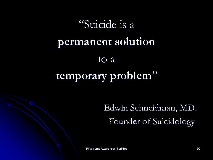 """Suicide is a permanent solution to a temporary problem"" Edwin Schneidman, MD. Founder of"