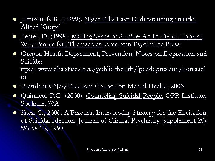 l l l Jamison, K. R. , (1999). Night Falls Fast: Understanding Suicide. Alfred