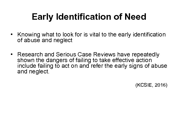 Early Identification of Need • Knowing what to look for is vital to the