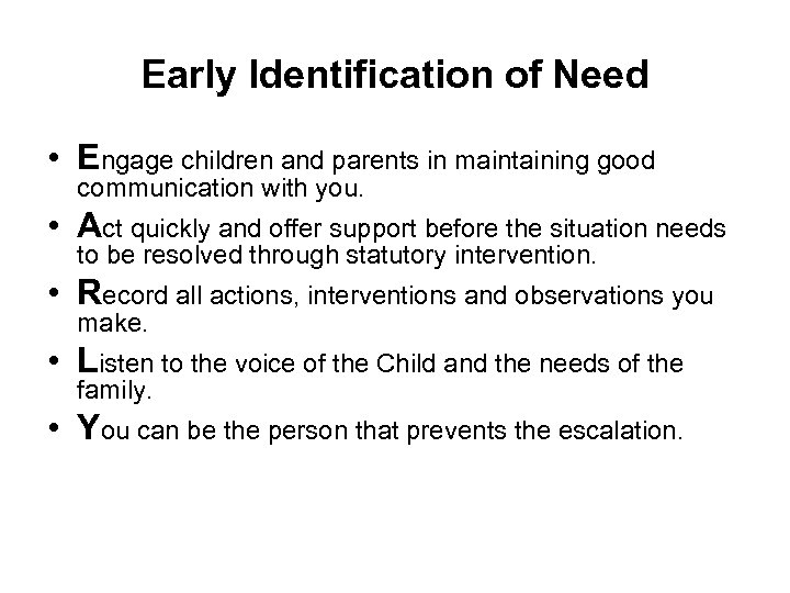 Early Identification of Need • Engage children and parents in maintaining good communication with
