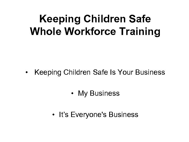 Keeping Children Safe Whole Workforce Training • Keeping Children Safe Is Your Business •