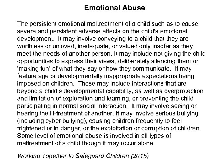 Emotional Abuse The persistent emotional maltreatment of a child such as to cause severe