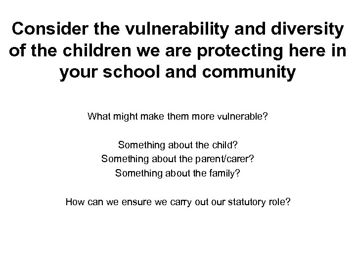 Consider the vulnerability and diversity of the children we are protecting here in your