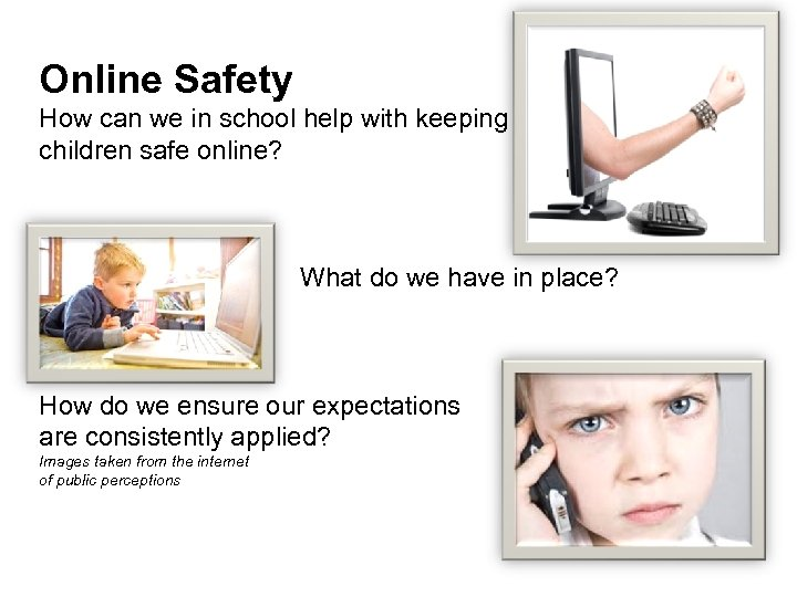 Online Safety How can we in school help with keeping children safe online? What