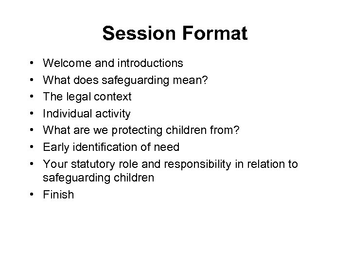 Session Format • • Welcome and introductions What does safeguarding mean? The legal context