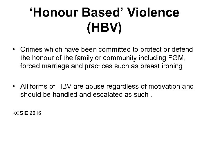 'Honour Based' Violence (HBV) • Crimes which have been committed to protect or defend