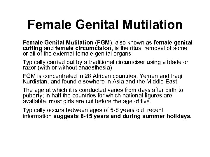 Female Genital Mutilation (FGM), also known as female genital cutting and female circumcision, is