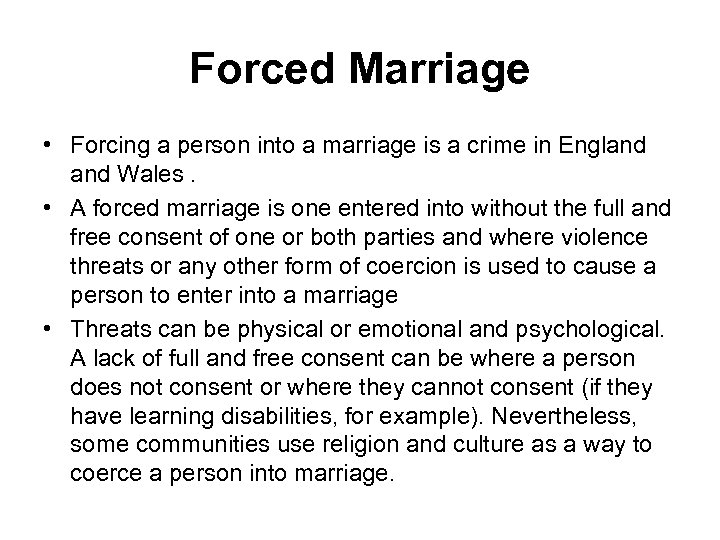 Forced Marriage • Forcing a person into a marriage is a crime in England