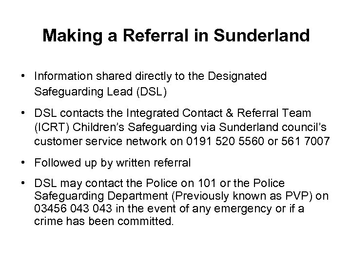 Making a Referral in Sunderland • Information shared directly to the Designated Safeguarding Lead