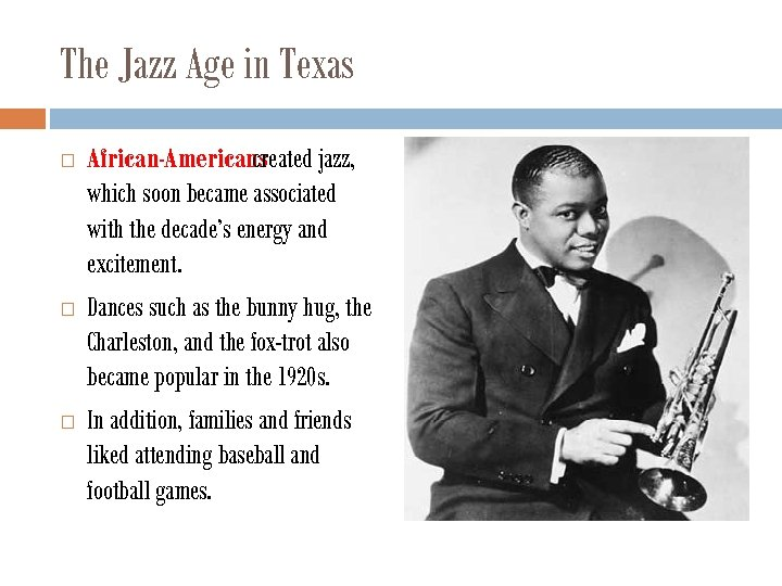 The Jazz Age in Texas African-Americans created jazz, which soon became associated with the