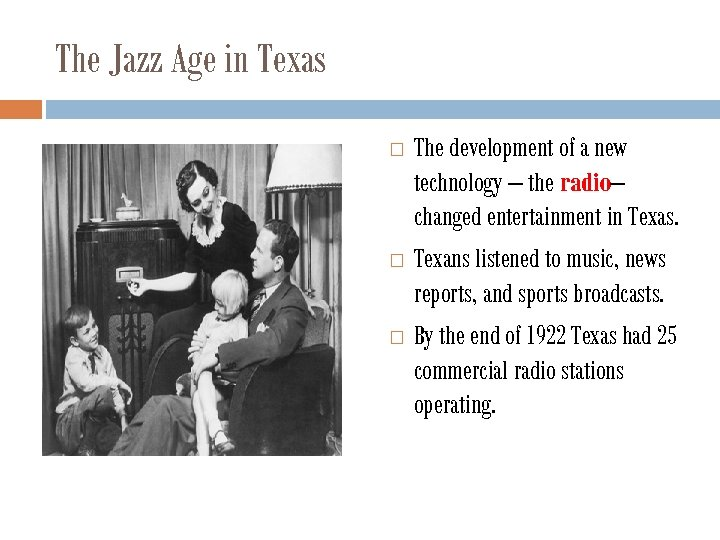 The Jazz Age in Texas The development of a new technology – the radio–