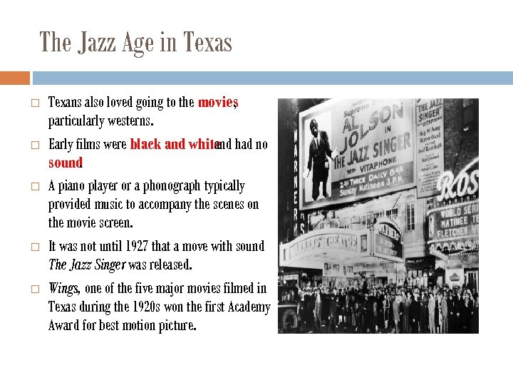 The Jazz Age in Texas Texans also loved going to the movies , particularly