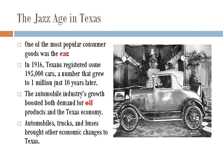 The Jazz Age in Texas One of the most popular consumer goods was the
