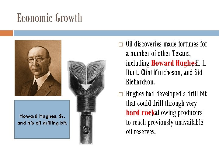 Economic Growth Howard Hughes, Sr. and his oil drilling bit. Oil discoveries made fortunes