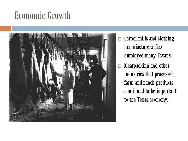 Economic Growth Cotton mills and clothing manufacturers also employed many Texans. Meatpacking and other