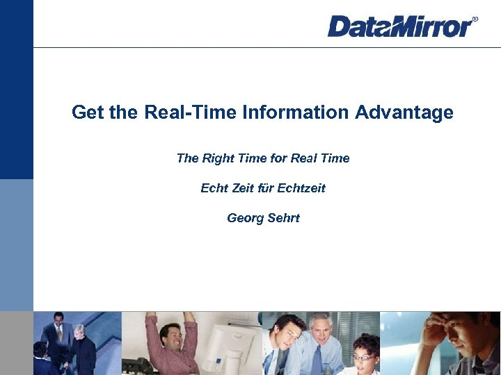Get the Real-Time Information Advantage The Right Time for Real Time Echt Zeit für