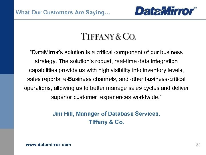 "What Our Customers Are Saying… ""Data. Mirror's solution is a critical component of our"