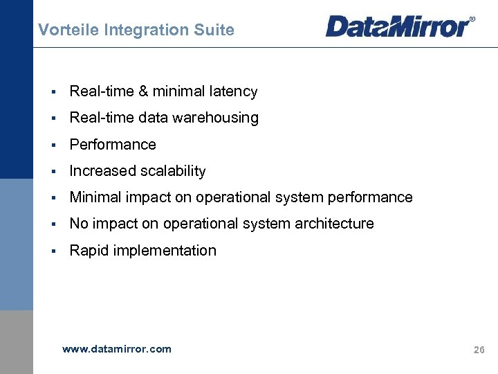 Vorteile Integration Suite § Real-time & minimal latency § Real-time data warehousing § Performance