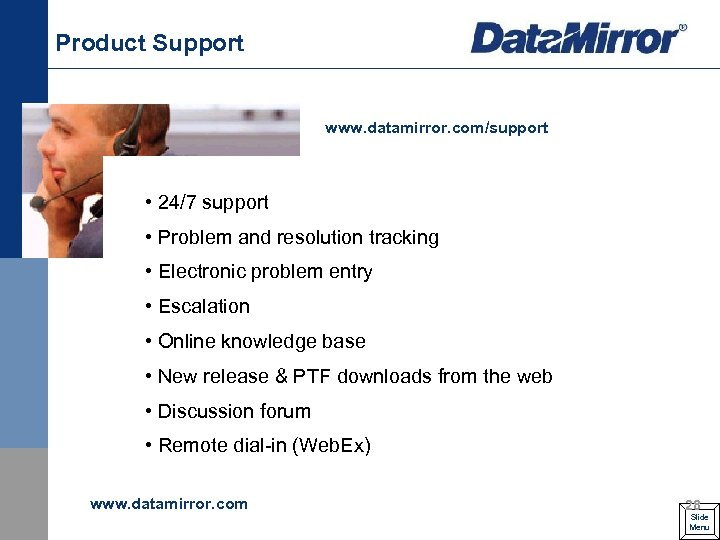 Product Support www. datamirror. com/support • 24/7 support • Problem and resolution tracking •