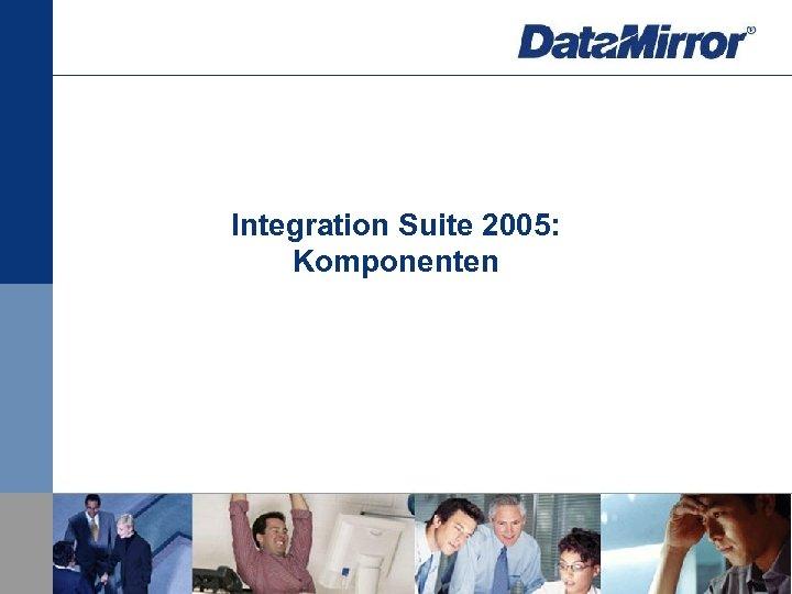 Integration Suite 2005: Komponenten