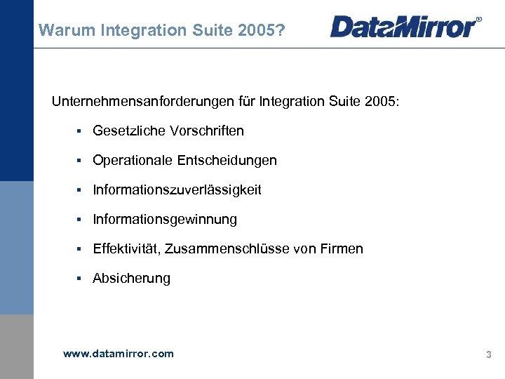 Warum Integration Suite 2005? Unternehmensanforderungen für Integration Suite 2005: § Gesetzliche Vorschriften § Operationale