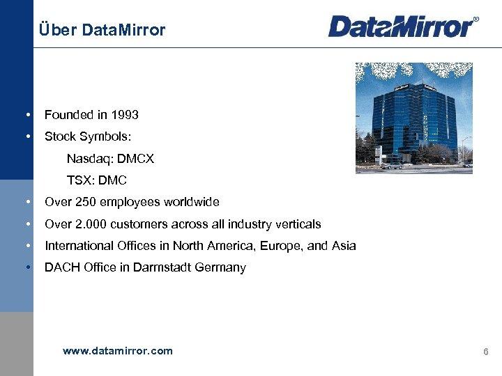 Über Data. Mirror • Founded in 1993 • Stock Symbols: • Nasdaq: DMCX •