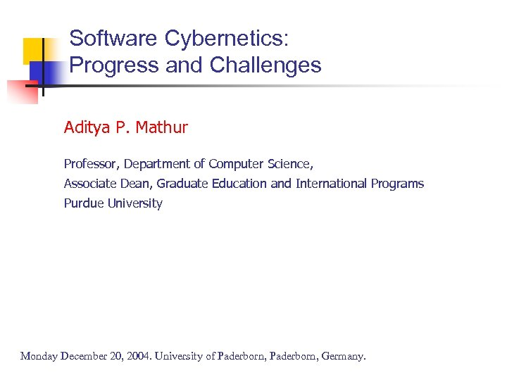 Software Cybernetics: Progress and Challenges Aditya P. Mathur Professor, Department of Computer Science, Associate