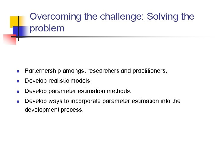 Overcoming the challenge: Solving the problem n Parternership amongst researchers and practitioners. n Develop