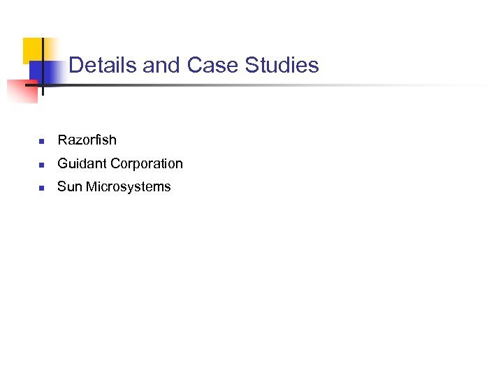 Details and Case Studies n Razorfish n Guidant Corporation n Sun Microsystems