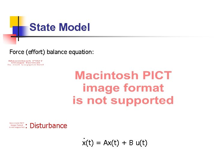State Model Force (effort) balance equation: : Disturbance. x(t) = Ax(t) + B u(t)