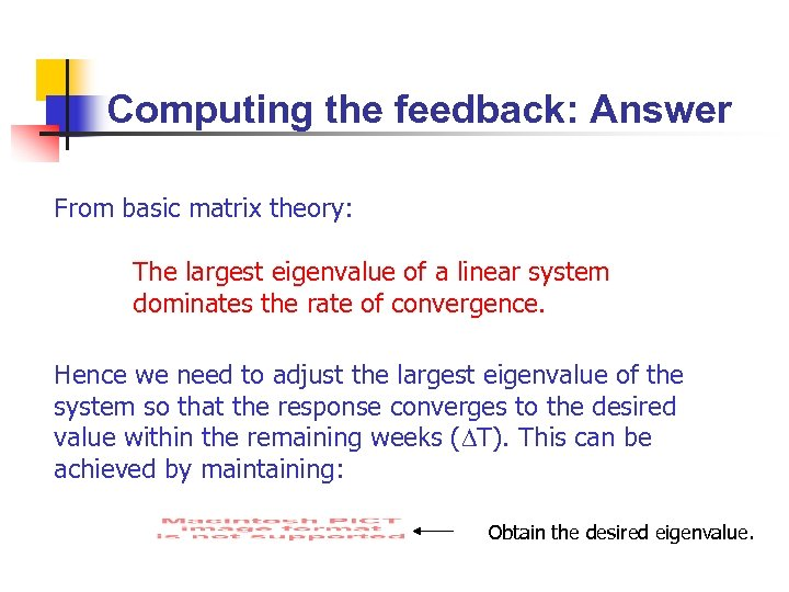 Computing the feedback: Answer From basic matrix theory: The largest eigenvalue of a linear