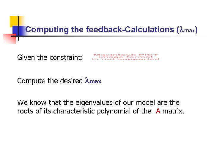 Computing the feedback-Calculations ( max) Given the constraint: Compute the desired max We know