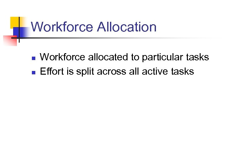 Workforce Allocation n n Workforce allocated to particular tasks Effort is split across all