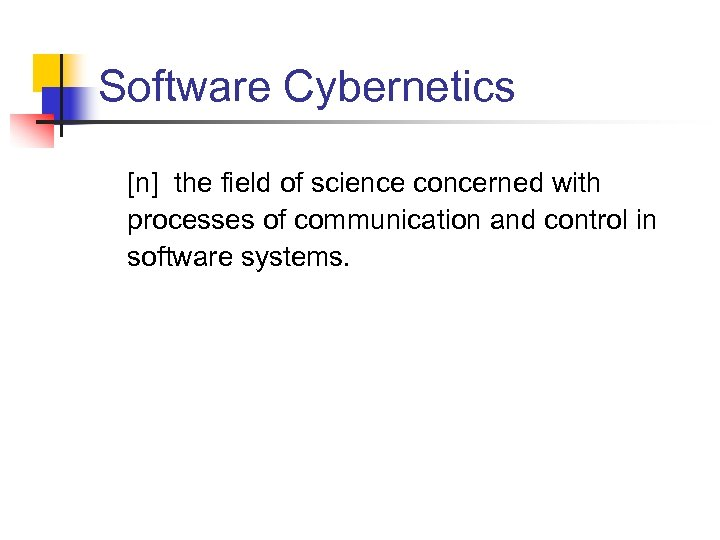 Software Cybernetics [n] the field of science concerned with processes of communication and control