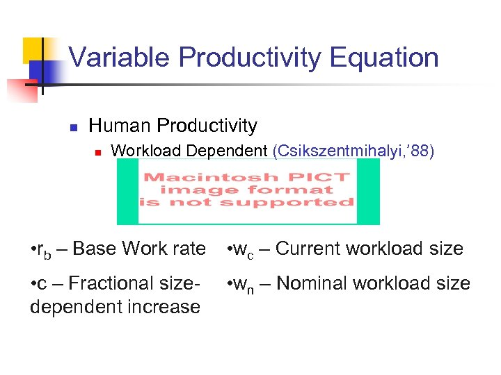 Variable Productivity Equation n Human Productivity n Workload Dependent (Csikszentmihalyi, ' 88) • rb
