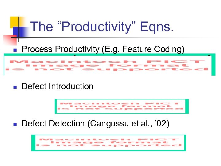 "The ""Productivity"" Eqns. n Process Productivity (E. g. Feature Coding) n Defect Introduction n"