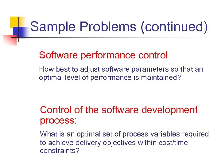 Sample Problems (continued) Software performance control How best to adjust software parameters so that