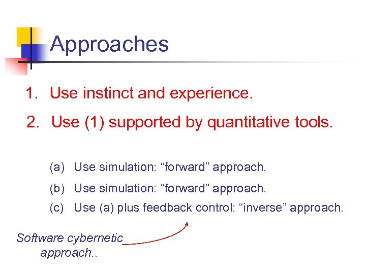 Approaches 1. Use instinct and experience. 2. Use (1) supported by quantitative tools. (a)